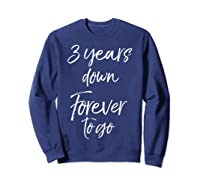 3rd Anniversary Gifts For Couples 3 Years Down Forever To Go Shirts Sweatshirt Navy