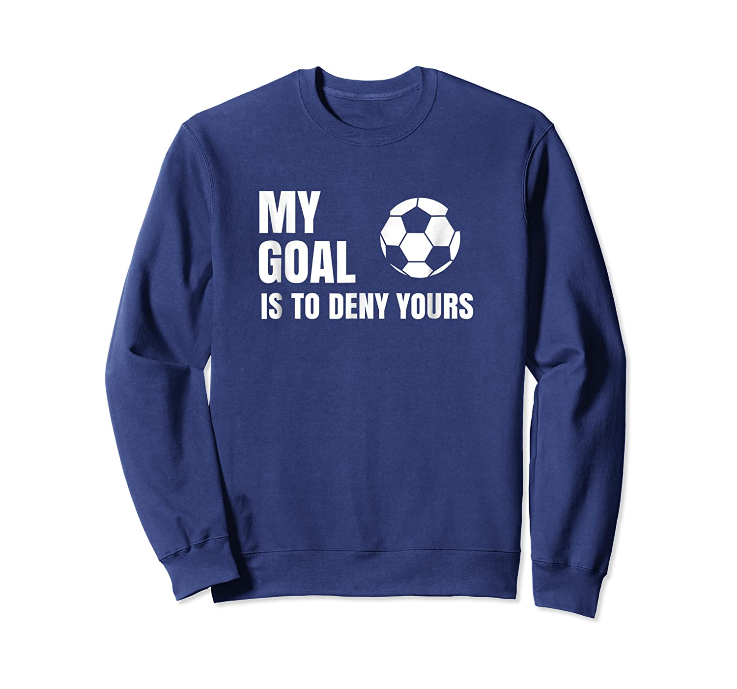My Goal Is To Deny Yours - Soccer Goalie Shirt Crewneck Sweater