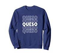 Funny Gift For Queso Lovers Repeated Word Queso Shirts Sweatshirt Navy