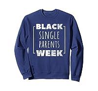 Black Single Parents Week T-shirt Sweatshirt Navy