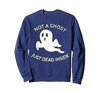 Not A Ghost Just Dead Inside T-shirt Sweatshirt Navy