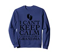 Can't Keep Calm I'm Going To Be A Grandma Funny Shirts Sweatshirt Navy