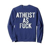 Atheist As Fuck T-shirt Funny Af Atheism Meme Gift Godless Sweatshirt Navy