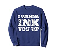 Tattoo Valentine's Gift I Wanna Ink You Up Shirts Sweatshirt Navy