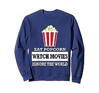 Eat Popcorn Watch Movies Ignore The World Movies Lovers Shirts Sweatshirt Navy