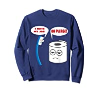 Funny I Hate My Job Oh Please Gift For Laughs Shirts Sweatshirt Navy