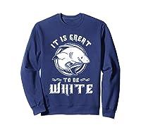 Shark Lovers Funny It Is Great To Be Fierce Shirts Sweatshirt Navy