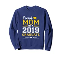 Matching Proud Mom Of A 2019 Graduate Se Shirts Sweatshirt Navy