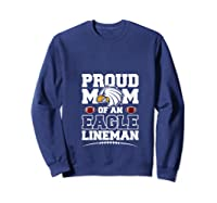 Eagles Proud Football Mom Lineman High School Football Shirts Sweatshirt Navy