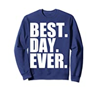 Best Day Ever Funny Sayings Event T-shirt Sweatshirt Navy