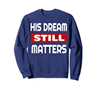 Martin Luther King Jr Day I Have A Dream T-shirt Sweatshirt Navy