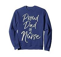 Proud Dad Of A Nurse Fun Cute Father Nursing Shirts Sweatshirt Navy