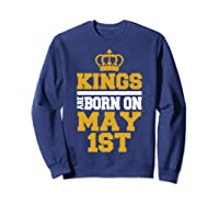 Kings Are Born On May 1st Birthday For Shirts Sweatshirt Navy
