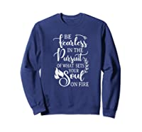 Be Rless In The Pursuit Of What Sets Your Soul On Fire T-shirt Sweatshirt Navy