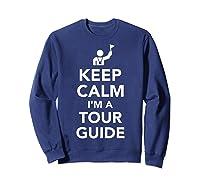 Keep Calm I\\\'m A Tour Guide T-shirt Sweatshirt Navy