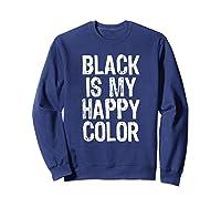 Black Is My Happy Color Emo Goth Dark Gift Christmas Shirts Sweatshirt Navy