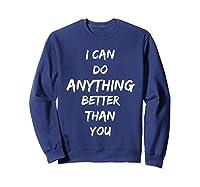 I Can Do Anything Better Than You T-shirt Sweatshirt Navy