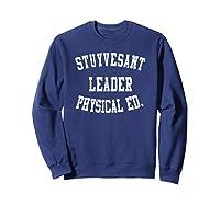 Stuyvesant Leader Physical Ed Birthday Gifts For Shirts Sweatshirt Navy
