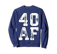 40 Af 40th Birthday Gif Shirts Sweatshirt Navy