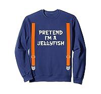 Pretend I'm Jellyfish Funny Lazy Halloween Party Costume Shirts Sweatshirt Navy