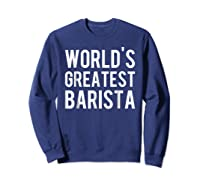 World's Greatest Barista Shirts Sweatshirt Navy