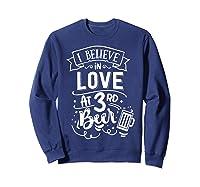Anti Valentines Day Gifts - I Believe In Love At Third Beer T-shirt Sweatshirt Navy