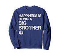 Happiness Is Being A Big - Big Brother To Be Shirts Sweatshirt Navy