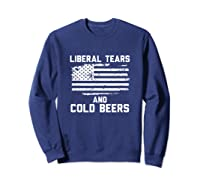 Funny Liberal Tears And Cold Beers T-shirt Sweatshirt Navy