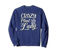 Crazy Plant Lady Design Gardening Grandma Gift Shirts Sweatshirt Navy