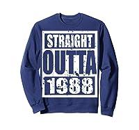 Straight Outta 1988 Tshirt 31th Birthday Gift Shirt T-shirt Sweatshirt Navy