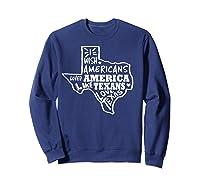 I Wish Americans Loved America Like Texans T-shirt Sweatshirt Navy