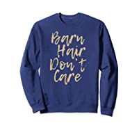 Barn Hair Don't Care Cute Horse Girl Show Christmas Gift Shirts Sweatshirt Navy