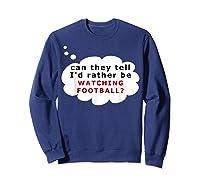 Funny Football Fan T-shirt Rather Sweatshirt Navy