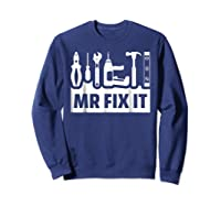 Dad Shirt Mr Fix It Funny T For Father Of A Son Tee Sweatshirt Navy