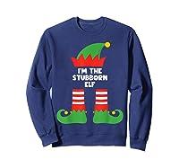 I\\\'m The Stubborn Elf Funny Matching Family Group Christmas T-shirt Sweatshirt Navy