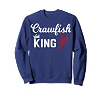 Crawfish Crawfish King Funny Gif Shirts Sweatshirt Navy