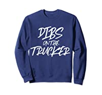 Dibs On The Trucker Funny Husband Wife Semi Trailer T-shirt Sweatshirt Navy