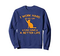 Work Hard So My Cat Can Have A Better Life Cat Lover Gift Shirts Sweatshirt Navy