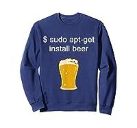 Funny Sudo Apt Get Beer For Linux Beer Programming Shirts Sweatshirt Navy