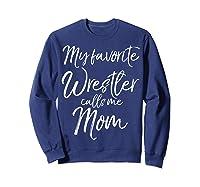 Cute Wrestling Mother Gift My Favorite Wrestler Calls Me Mom T-shirt Sweatshirt Navy