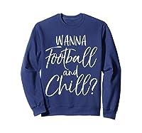 Wanna Football And Chill Funny Vintage Sports Pun Shirts Sweatshirt Navy