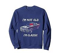 I\\\'m Not Old, I\\\'m Classic T-shirt Sweatshirt Navy