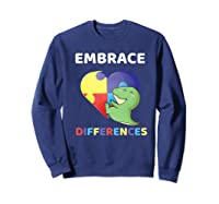 Embrace Differences Autism Awareness T Rex Dinosaur Cute Shirts Sweatshirt Navy