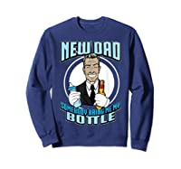 New Dad Someone Bring Me My Bottle Funny Beer Drinking Shirts Sweatshirt Navy