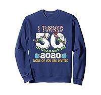 Turned 30 In Quarantine Cute 30th Birthday Gift Shirts Sweatshirt Navy