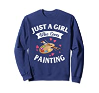 Just A Girl Who Loves Painting, Art Lovers Girls Shirts Sweatshirt Navy