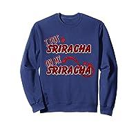 Put Sriracha On My Sriracha Hot Chili Sauce Shirts Sweatshirt Navy