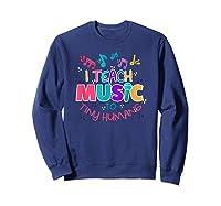 I Teach Music To Tiny Humans Musical Tea T-shirt Sweatshirt Navy