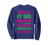 Blessed By God Spoiled By My Husband Protected By Both Shirts Sweatshirt Navy