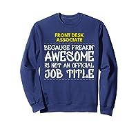 Front Desk Associate Freakin Awesome Job Shirts Sweatshirt Navy